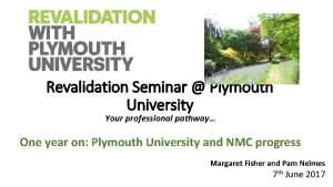 Revalidation Seminar Plymouth University Your professional pathway One