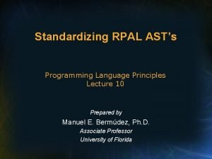 Standardizing RPAL ASTs Programming Language Principles Lecture 10