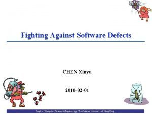 Fighting Against Software Defects CHEN Xinyu 2010 02
