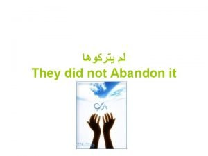 They did not Abandon it They did not
