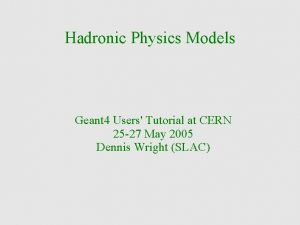 Hadronic Physics Models Geant 4 Users Tutorial at