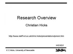 Research Overview Christian Hicks http www staff ncl