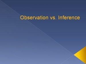 Observation vs Inference What is an observation v