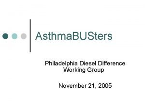 Asthma BUSters Philadelphia Diesel Difference Working Group November