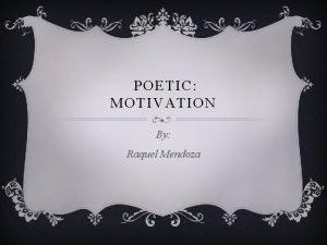 POETIC MOTIVATION By Raquel Mendoza MOTIVATION Motivation is