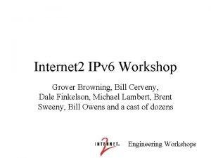 Internet 2 IPv 6 Workshop Grover Browning Bill