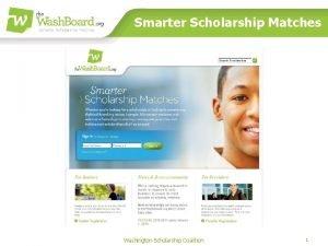 Smarter Scholarship Matches Washington Scholarship Coalition 1 The