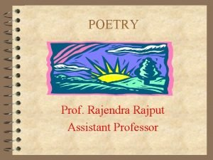 POETRY Prof Rajendra Rajput Assistant Professor POETRY A