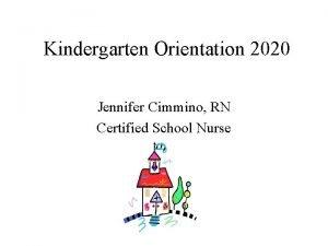 Kindergarten Orientation 2020 Jennifer Cimmino RN Certified School