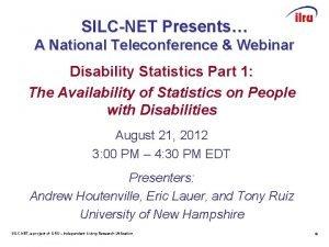 SILCNET Presents A National Teleconference Webinar Disability Statistics