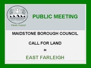 PUBLIC MEETING Parish Council MAIDSTONE BOROUGH COUNCIL CALL