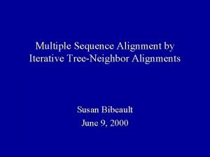 Multiple Sequence Alignment by Iterative TreeNeighbor Alignments Susan