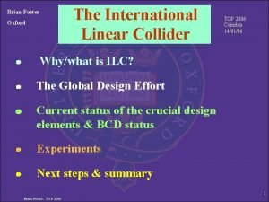Brian Foster Oxford The International Linear Collider TOP