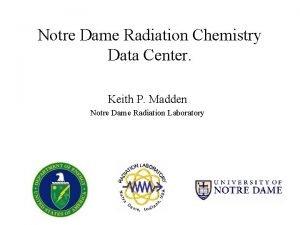 Notre Dame Radiation Chemistry Data Center Keith P