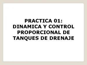 PRACTICA 01 DINAMICA Y CONTROL PROPORCIONAL DE TANQUES