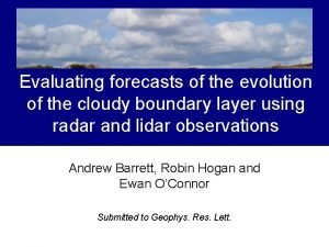 Evaluating forecasts of the evolution of the cloudy