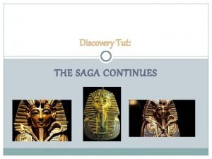 Discovery Tut THE SAGA CONTINUES Life Tutankhamen was