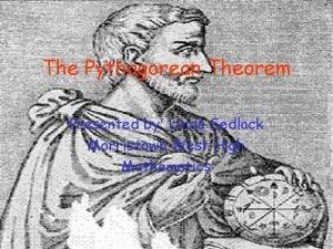 The Pythagorean Theorem Presented by Linda Sedlack Morristown