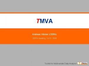 TMVA Andreas Hcker CERN CERN meeting Oct 6
