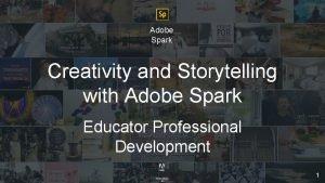 Adobe Spark Creativity and Storytelling with Adobe Spark