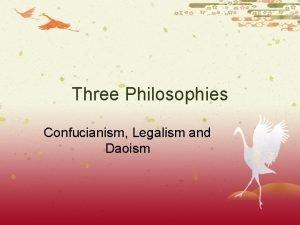 Three Philosophies Confucianism Legalism and Daoism Three Philosophies