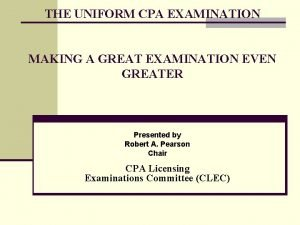 THE UNIFORM CPA EXAMINATION MAKING A GREAT EXAMINATION