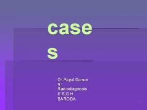 case s Dr Payal Damor R 1 Radiodiagnosis