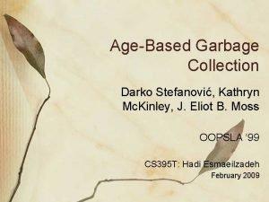 AgeBased Garbage Collection Darko Stefanovi Kathryn Mc Kinley