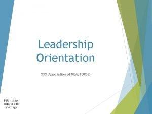 Leadership Orientation XXX Association of REALTORS Edit master