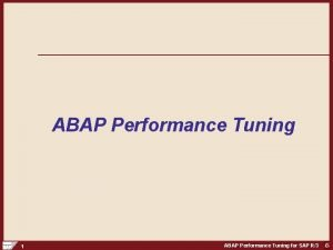 ABAP Performance Tuning 1 ABAP Performance Tuning for