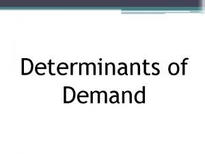 Determinants of Demand Review Change in Quantity Demanded