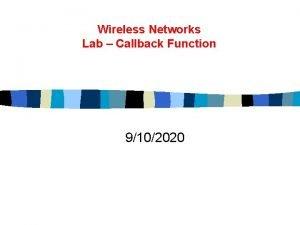 Wireless Networks Lab Callback Function 9102020 Callback v
