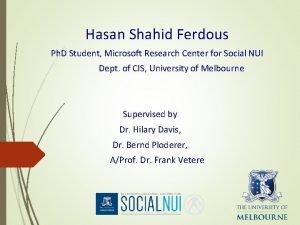Hasan Shahid Ferdous Ph D Student Microsoft Research