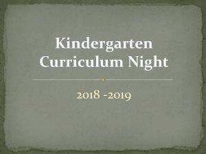 Kindergarten Curriculum Night 2018 2019 Welcome Thank you
