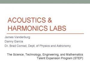 ACOUSTICS HARMONICS LABS James Vanderburg Danny Garcia Dr