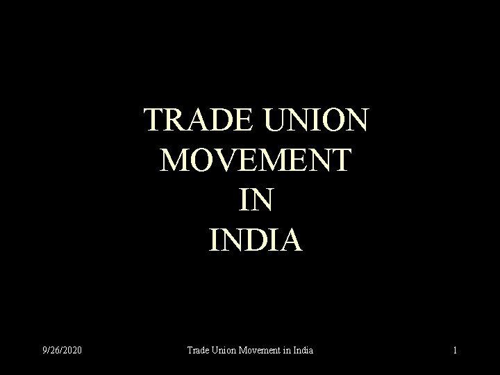 TRADE UNION MOVEMENT IN INDIA 9262020 Trade Union