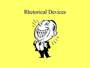 Rhetorical Devices Tropes A rhetorical device in which