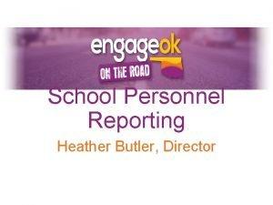 School Personnel Reporting Heather Butler Director School Personnel