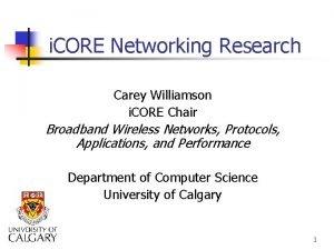 i CORE Networking Research Carey Williamson i CORE