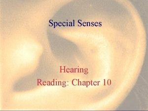 Special Senses Hearing Reading Chapter 10 C HEARING