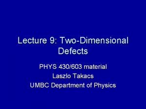 Lecture 9 TwoDimensional Defects PHYS 430603 material Laszlo