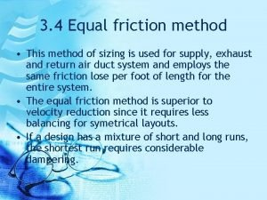 3 4 Equal friction method This method of