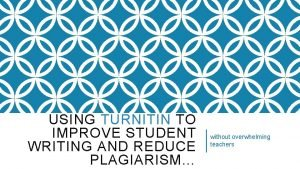 USING TURNITIN TO IMPROVE STUDENT WRITING AND REDUCE