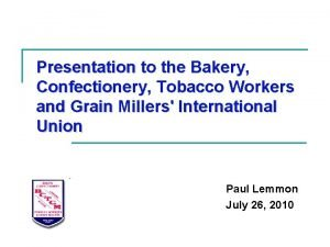 Presentation to the Bakery Confectionery Tobacco Workers and