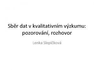 Sbr dat v kvalitativnm vzkumu pozorovn rozhovor Lenka