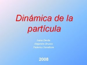 Dinmica de la partcula Ivana Devita Alejandro Brusco