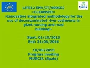 LIFE 12 ENVIT000652 CLEANSED Innovative integrated methodology for