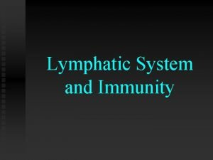 Lymphatic System and Immunity The Lymphatic System and