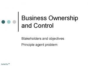 Business Ownership and Control Stakeholders and objectives Principle