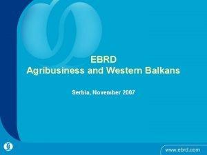 EBRD Agribusiness and Western Balkans Serbia November 2007